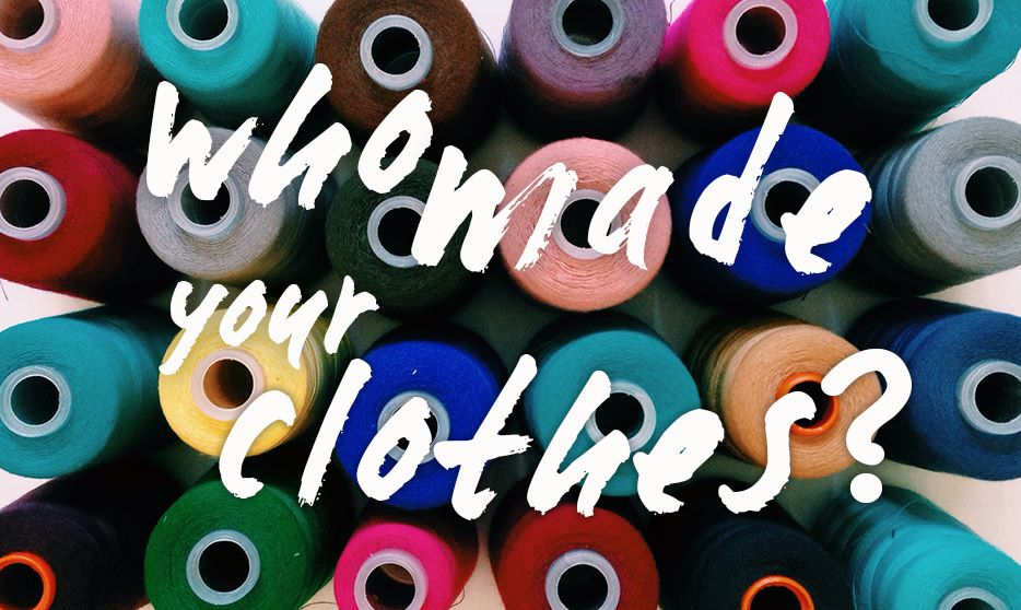 Who Made Your Clothes? A Fashion Revolution